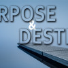 EPISODE 72 - Purpose & Destiny