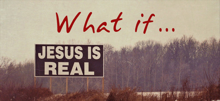 EPISODE 80 - What if Jesus is Real