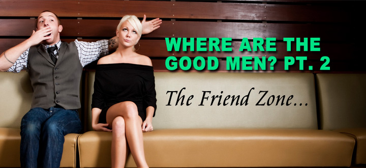 EPISODE 83 - Good Men pt2 (the friend zone)