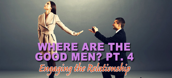 EPISODE 85 - Where are the Good Men? Pt. 4 - Engaging the Relationship